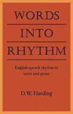 Words into Rhythm : English Speech Rhythm in Verse and Prose by D. W. Harding...