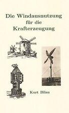 Kurt Bilau Windausnutzung für die Krafterzeugung Windrad Windmühle 1942 Reprint
