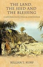 The Land, the Seed and the Blessing : A Chronological Biblical Compendium by...
