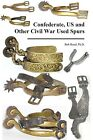 Confederate, US & Other Civil War Used Spurs, 1st Ed.  2ND ED UNDER OTHER ITEMS