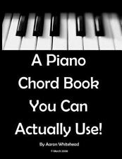 A Piano Chord Book You Can Actually Use! by Aaron Whitehead (2008, Paperback)