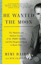 He Wanted the Moon: The Madness and Medical Genius of Dr. Perry Baird, and His D