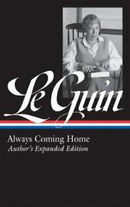 Ursula K. Le Guin: Always Coming Home (LOA #315): Author's Expanded Edition (L..