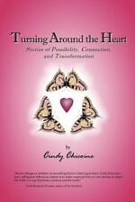 Turning Around the Heart: Stories of Possibility, Connection, and Transformation