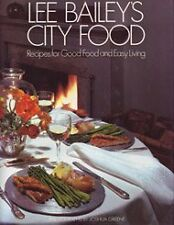 Lee Baileys City Food: Recipes for Good Food and Easy Living by Lee Bailey