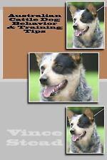 Australian Cattle Dog Behavior & Training Tips (Paperback or Softback)