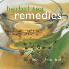 Herbal Tea Remedies : Tisanes, Cordials and Tonics for Health and Healing by...
