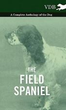 The Field Spaniel - A Complete Anthology of the Dog, Various, New Books