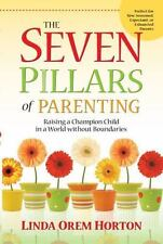 The Seven Pillars of Parenting: Raising a Champion Child in a World Without Boun