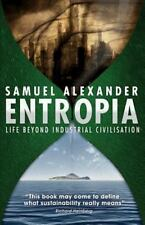 Entropia : Life Beyond Industrial Civilisation: By Alexander, Samuel