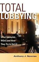 Total Lobbying: What Lobbyists Want (and How The, Nownes, Anthony J., New