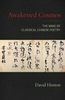 Awakened Cosmos : The Mind of Classical Chinese Poetry, Paperback by Hinton, ...
