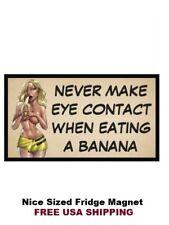 416 - Funny Girl Eating Bananna Saying Refrigerator Fridge Magnet