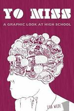 Yo, Miss: A Graphic Look At High School (Comix Journalism) by Wilde, Lisa