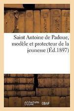 Saint Antoine de Padoue, Modele et Protecteur de la Jeunesse, Par un Ami de...