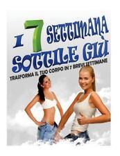 I 7 Settimana Sottile Giù : Trasforma il Tuo Corpo in 7 Brevi Settimane by...