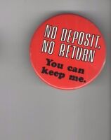 NO DEPOSIT No RETURN You Can KEEP ME pinback 1960s  Hippie DRUG Culture pin