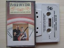 JOHN SHEAHAN & MICHAEL HOWARD 'IN OUR OWN TIME' CASSETTE, 1987 HARMAC, TESTED.