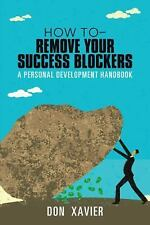 How to - Remove Your Success Blockers : A Personal Development Handbook by...