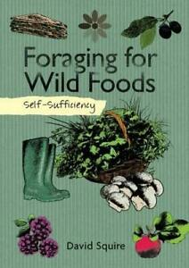 Self-Sufficiency: Foraging for Wild Foods by David Squire, NEW Book, FREE & FAST