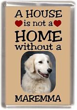 "Maremma Sheepdog Fridge Magnet ""A HOUSE IS NOT A HOME"" by Starprint"