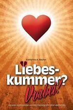 Liebeskummer? Vorbei! : Wie Man Liebeskummer und eine Trennung Schnell(er)...
