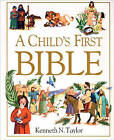 NEW A Child's First Bible by Kenneth N. Taylor