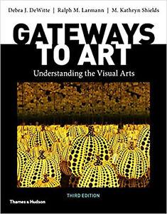 Gateways to Art: Understanding the Visual Arts Third Edition
