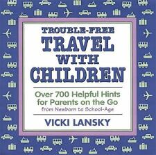 NEW Trouble-Free Travel with Children: Over 700 Helpful Hints for Parents on the