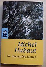 #) ne désespère jamais - Michel Hubaut