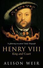 Henry VIII: King and Court,Alison Weir