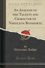 An Analysis of the Talents and Character of Napoleon Bonaparte (Classic...