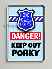New, Quality Fridge Magnet, FRIDGE POLICE - DANGER! KEEP OUT PORKY, Funny Cheeky