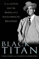 Black Titan: A. G. Gaston and the Making of a Black American Millionaire Carol