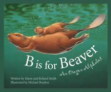 B Is for Beaver : An Oregon Alphabet Alphabet Series