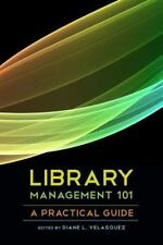Library Management 101 : a Practical Guide by Diane L. Velasquez (2013)