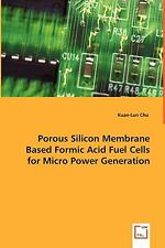 Porous Silicon Membrane Based Formic Acid Fuel Cells for Micro Power Generati...