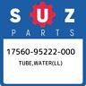 17560-95222-000 Suzuki Tube,water(ll) 1756095222000, New Genuine OEM Part