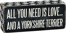 """PBK Wooden 6"""" x 2 1/2"""" BOX SIGN """"All You Need Is Love...And A Yorkshire Terrier"""""""