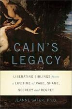 Cain's Legacy: Liberating Siblings from a Lifetime of Rage, Shame, Secrecy, and