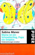 """Sabina Manes -"""" MAMA ist ein Schmetterling, PAPA ein Delphin - Kinderzeichnungen"""