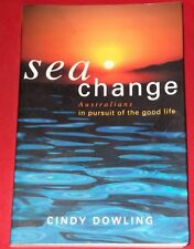 SEA CHANGE ~ Cindy Dowling ~ AUSTRALIANS IN PURSUIT OF THE GOOD LIFE