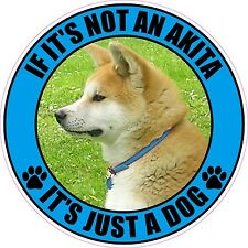"""IF IT'S NOT AN AKITA IT'S JUST A DOG 4"""" STICKER"""