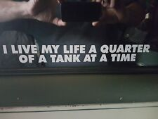 I Live My Life A Quarter Of A Tank At A Time Funny Joke sticker decal JDM Race