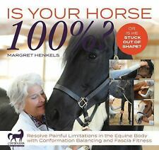 Is Your Horse 100%? : Resolve Painful Limitations in the Equine Body with Confor