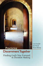 Practicing Discernment Together--Finding God's Way Forward in Decision Making