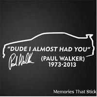 DUDE I ALMOST HAD YOU PAUL WALKER Car Window JDM Novelty Vinyl Decal Sticker v1