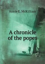A Chronicle of the Popes. McKilliam, E. New 9785518656611 Fast Free Shipping.#
