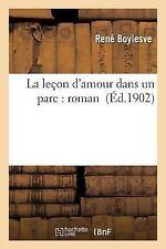 La Lecon d'Amour Dans un Parc : Roman by Boylesve-R (2016, Paperback)