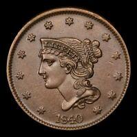 1840 /0 N-6 Braided Hair LARGE Cent 1c Beautiful Strike SMOOTH Planchet GEM UNC